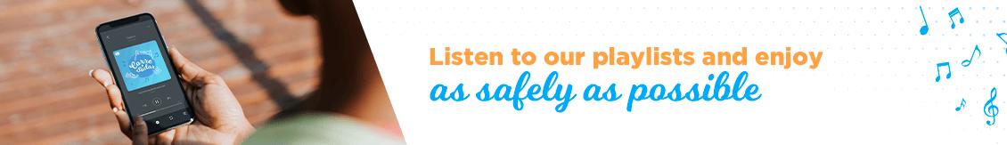 Diisfruta de la forma más segura posible escuchando nuestros playlist